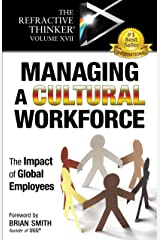The Refractive Thinker® Vol. XVII: Managing a Cultural Workforce: The Impact of Global Employees Kindle Edition