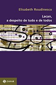 Lacan, a despeito de tudo e de todos (Transmissão da Psicanálise)