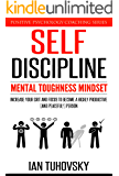 Self-Discipline: Mental Toughness Mindset: Increase Your Grit and Focus to Become a Highly Productive (and Peaceful…