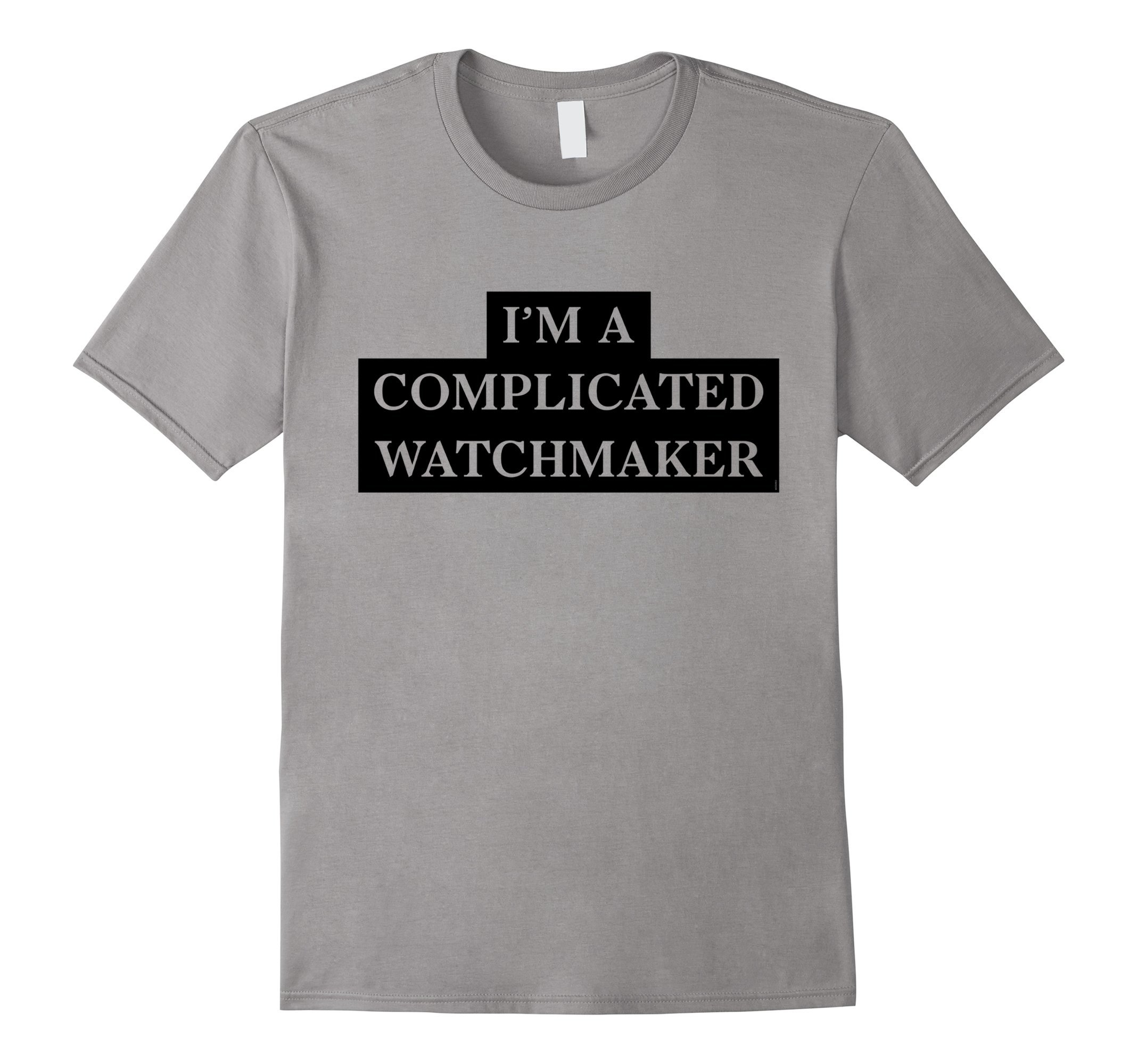 Mens I am a complicated watchmaker Funny Tee-shirt Medium Slate