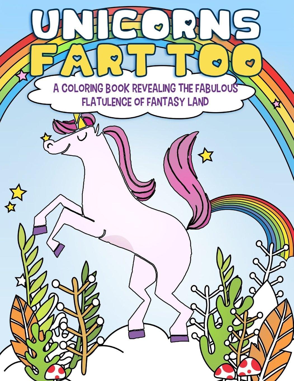 Unicorns Fart Too A Coloring Book Revealing The Fabulous Flatulence