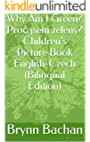 Why Am I Green? Proč jsem zelený? Children's Picture Book English-Czech (Bilingual Edition)