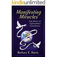 Manifesting Miracles: True Stories of Extraordinary Coincidences
