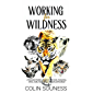 Working for Wildness: A Naturalist Guide's Travels in the Arctic, Antarctica, Africa, India, Russia, New Zealand and Scotland
