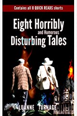 Eight Horribly and humorous Disturbing Tales: Includes All 8 SHORT READS Collection Kindle Edition
