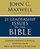 21 Leadership Issues in the Bible: Learning Life-Changing Lessons from Leaders in Scripture