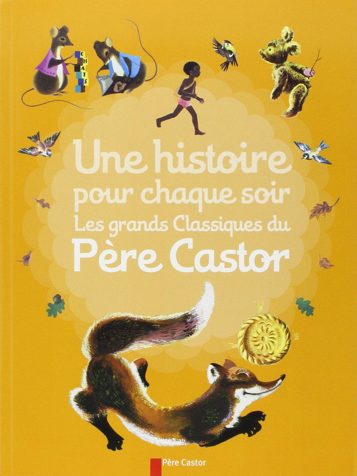 Une histoire pour chaque soir : Les grands classiques du Père Castor:  Amazon.fr: Albertine Deletaille, Paul François, Pierre Chaplet, Kersti  Chaplet, ...
