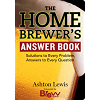 The Homebrewer's Answer Book: Solutions to Every Problem, Answers to Every Question (Answer Book (Storey))