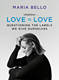 Whatever...Love Is Love: Questioning the Labels We Give Ourselves