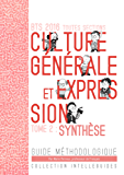 BTS 2016 Culture générale et expression - synthèse: Guide méthodologique