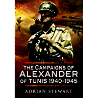 Campaigns of Alexander of Tunis, 1940–1945 (English Edition)