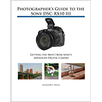 Photographer's Guide to the Sony DSC-RX10 III: Getting the Most from Sony's Advanced Digital Camera (English Edition)