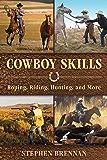 Cowboy Skills: Roping, Riding, Hunting, and More