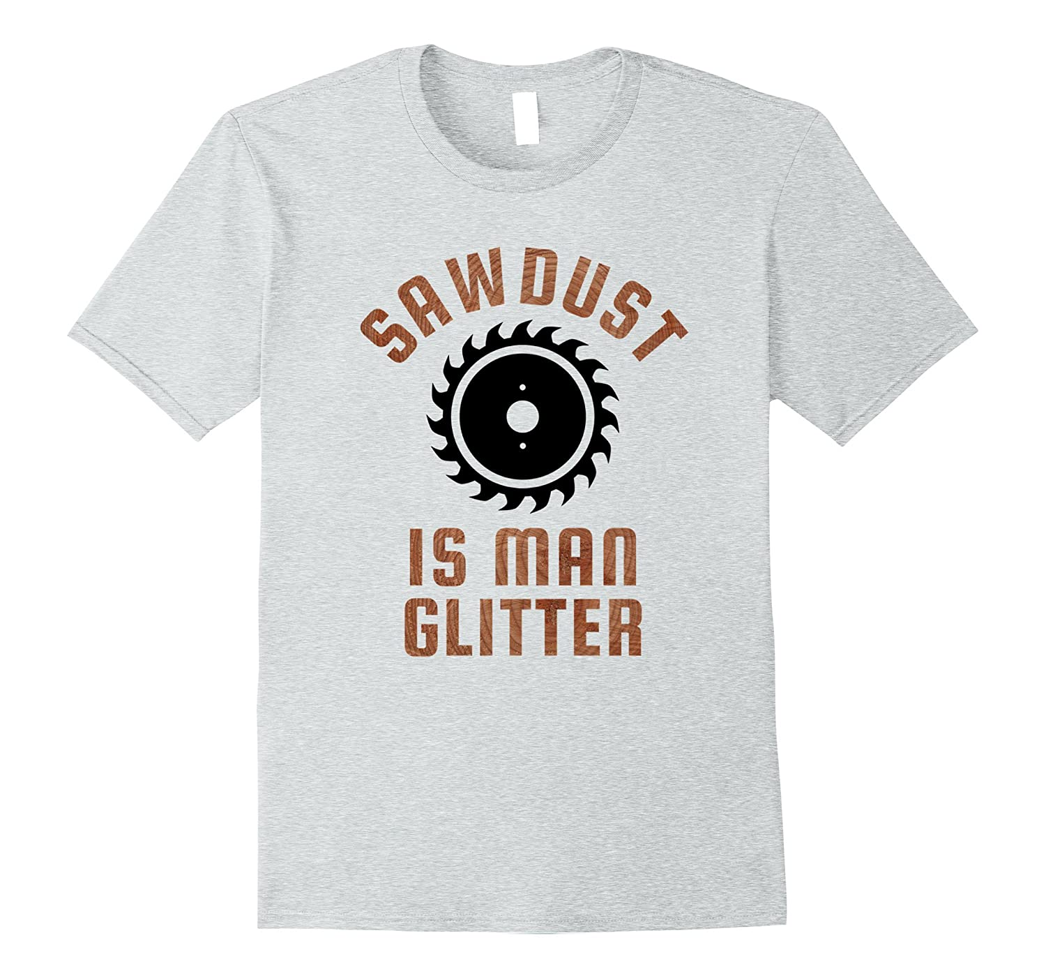 Mens SAWDUST IS MAN GLITTER Manly Dad Cool Christmas Gift T-Shirt ...
