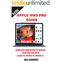 APPLE IPAD PRO GUIDE: Complete User Guide to Master your iPad Pro with Guide to Update to iPadOS 13 book cover