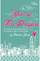 Year of Fire Dragons: An American Woman's Story of Coming of Age in Hong Kong Kindle Edition