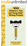 100 Children's, Teen, and Young Adult Writing Prompts (Fiction Ideas Vol. 3)