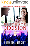 Contemporary Christian Romance: Ultimate Decision (Book 3): (Inspirational Romance)