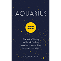 Aquarius: The Art of Living Well and Finding Happiness According to Your Star Sign (Pocket Astrology)