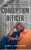Corruption Officer: From Jail Guard to Perpetrator Inside Rikers Island (English Edition)