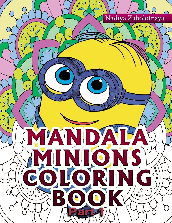 - Mandala Minions Coloring Book Part 1: Zabolotnaya, Nadiya