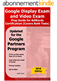 Google Display Exam and Video Exam Prep Guide for AdWords Certification: (Covers Both Tests) (2016 SearchCerts.com Exam Prep Series Book 3) (English Edition)