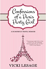 Confessions of a Paris Party Girl: A Humorous Travel Memoir (American in Paris) Kindle Edition