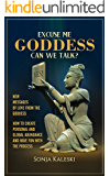 Excuse Me Goddess Can We Talk?: New Messages of Love from the Goddess - How to Create Personal and Global Abundance and have Fun with the Process