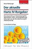 Der aktuelle Hartz IV-Ratgeber: Ihre Ansprüche auf Arbeitslosengeld II, Wohnkosten, Hilfs- und Eingliederungsleistungen aus der Grundsicherung für Arbeitsuchende; Walhalla Rechtshilfen