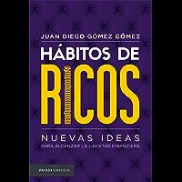 Hábitos de ricos.: Nuevas ideas para alcanzar la libertad financiera