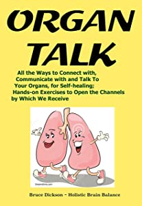 OrganTalk All the Ways to Connect with, Communicate with and Talk To Your Organs, for Self-healing: Hands-on Exercises to Open the Channels by Which We ... (Best Practices in Energy Medicine Book 32)