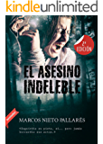 EL ASESINO INDELEBLE: (Premio Eriginal Books 2017 otorgado a la calidad literaria) (Spanish Edition)