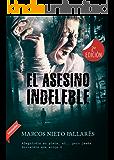 EL ASESINO INDELEBLE: El nuevo clásico del suspense español que será adaptado a la gran pantalla (Spanish Edition)