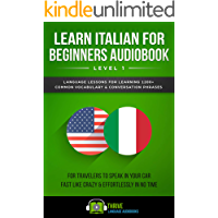 Learn Italian for Beginners Audiobook Level 1: Language Lessons for Learning 1200+ Common Vocabulary & Conversation Phrases for Travelers to Speak in Your ... Fast Like Crazy & Effortlessly in No Time