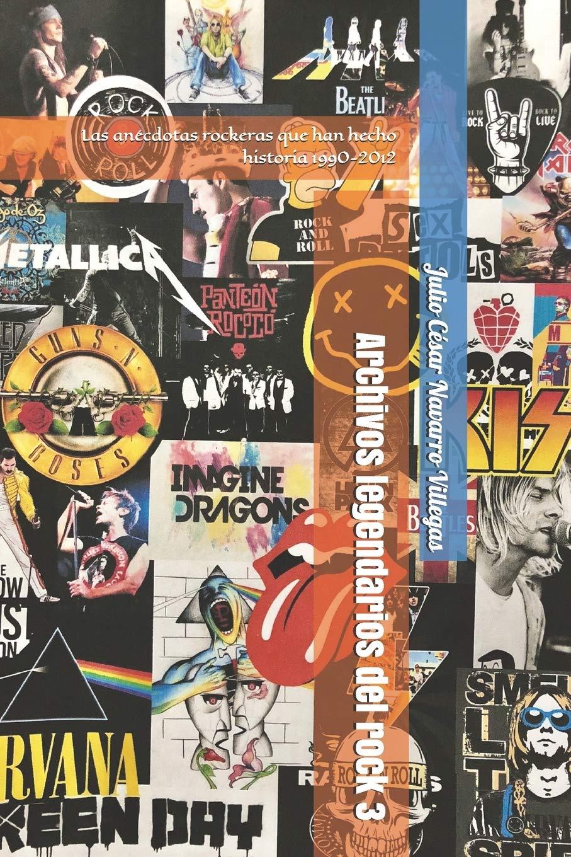 Archivos legendarios del rock 3: Las anécdotas rockeras que han hecho historia 1990-2012 El almanaque del rock: Amazon.es: Navarro Villegas, Dr. Julio César, Navarro Villegas, Dr. Julio César: Libros