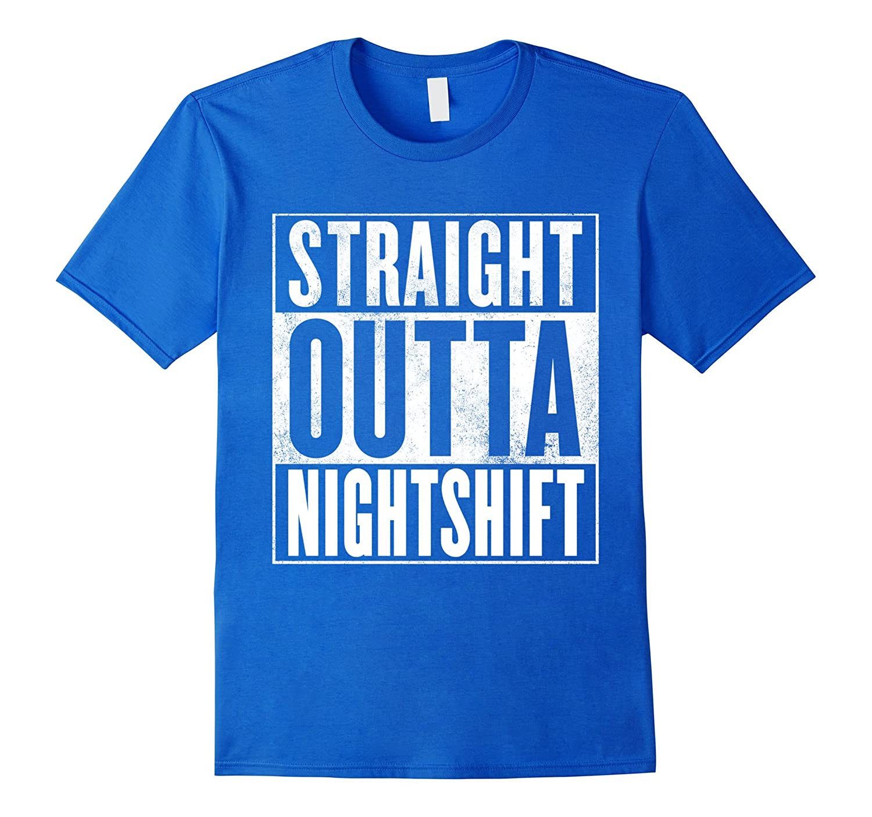 01bdbddc Nightshift T-Shirt – STRAIGHT OUTTA NIGHTSHIFT Shirt-RT – Rateeshirt