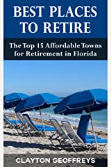 Best Places to Retire: The Top 15 Affordable Towns for Retirement in Florida (Retirement Books) Kindle Edition