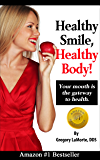 Healthy Smile, Healthy Body!: Your Mouth is the Gateway to Health.