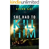 She Had To Kill Him: A gripping psychological thriller