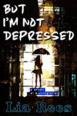 But I'm Not Depressed: A memoir of disintegration Kindle Edition