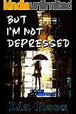But I'm Not Depressed: A memoir of disintegration