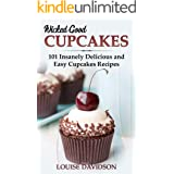 Wicked Good Cupcakes: Insanely Delicious and Easy Cupcake Recipes (Easy Baking Cookbook Book 4)