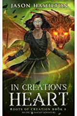 In Creation's Heart: An Epic YA Fantasy Adventure (Roots of Creation Book 8) Kindle Edition