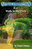 Astral Projection is a Walk in the Park (English Edition)