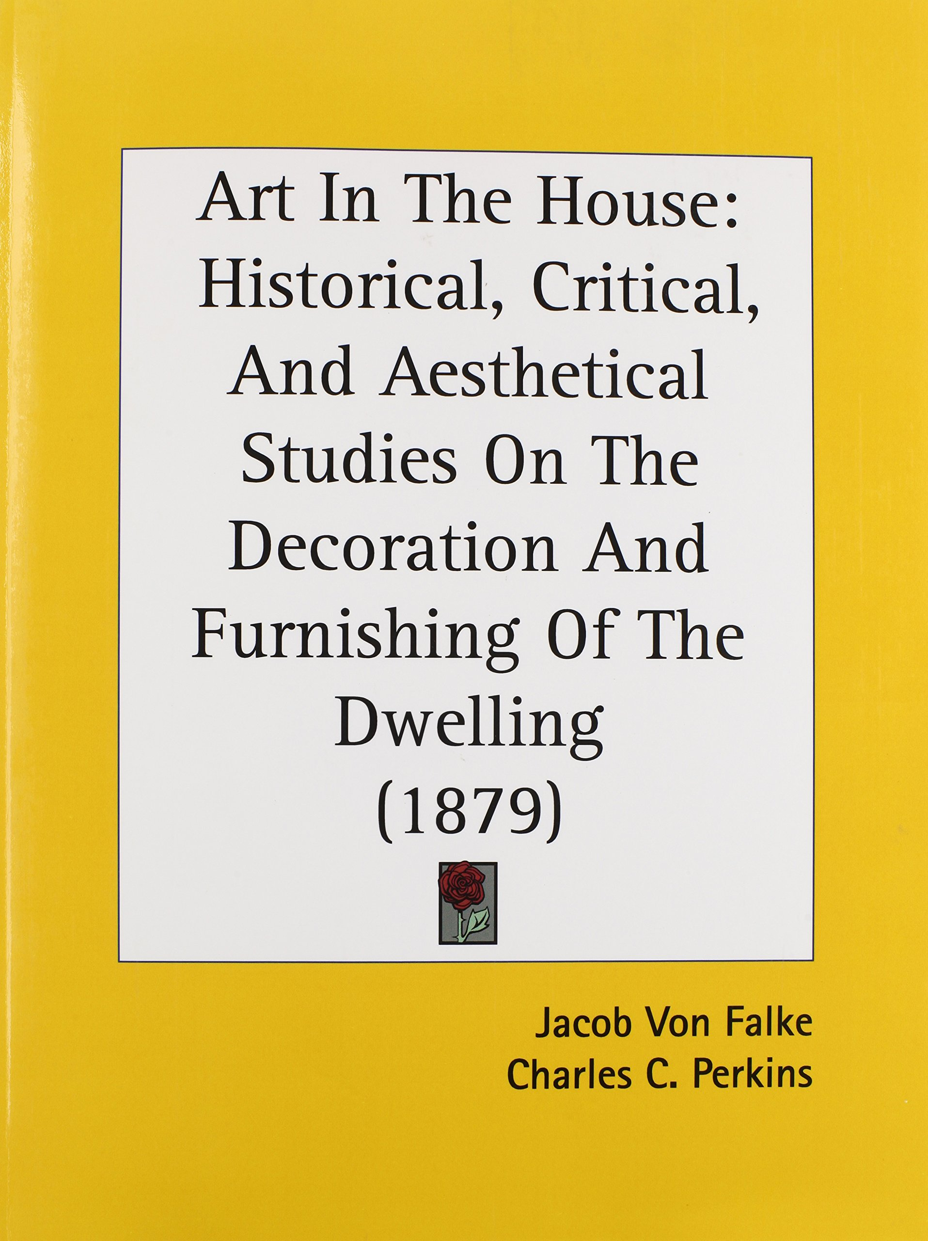 Download Art In The House: Historical, Critical, And Aesthetical Studies On The Decoration And Furnishing Of The Dwelling (1879) pdf epub