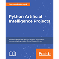 Python Artificial Intelligence Projects: Build 9 practical real-world AI projects to encounter common challenges using TensorFlow and Keras