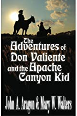 The Adventures of Don Valiente and the Apache Canyon Kid Kindle Edition