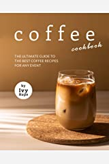 Coffee Cookbook: The Ultimate Guide to The Best Coffee Recipes for Any Event Kindle Edition