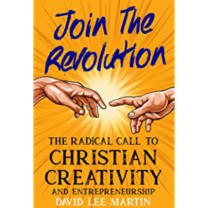 Join the Revolution: A Radical Call to Christian Creativity & Entrepreneurship