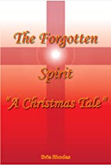 """The Forgotten Spirit  """"A Christmas Tale"""" Kindle Edition"""
